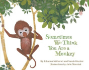 Sometimes We Think You Are a Monkey [Board book]