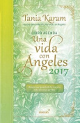 Libro Agenda. Una Vida Con Angeles 2017 / A Life with Angels 2017 Agenda [Spanish]