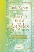 Libro Agenda. Una Vida Con Angeles 2017 / A Life with Angels 2017 Agenda [Spanish]