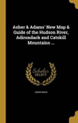 Asher & Adams' New Map & Guide of the Hudson River, Adirondack and Catskill Mountains ...