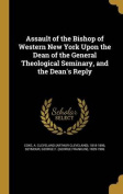 Assault of the Bishop of Western New York Upon the Dean of the General Theological Seminary, and the Dean's Reply