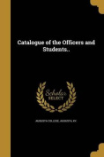 Catalogue of the Officers and Students..