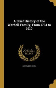 A Brief History of the Wardell Family, from 1734 to 1910
