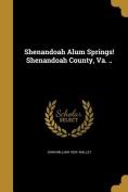 Shenandoah Alum Springs! Shenandoah County, Va. ..