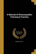 A Manual of Homoeopathic Veterinary Practice;