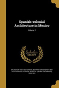 Spanish-Colonial Architecture in Mexico; Volume 1