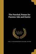 The Paschal; Poems for Passion-Tide and Easter