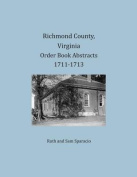 Richmond County, Virginia Order Book Abstracts 1711-1713