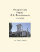 Orange County, Virginia Order Book Abstracts 1762=1763