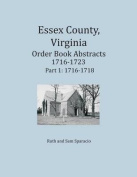 Essex County, Virginia Order Book Abstracts 1716-1723, Volume 1