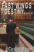 Fastwings of Destiny Book III