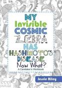 My Invisible Cosmic Zebra Has Hashimoto's Disease - Now What?