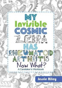 My Invisible Cosmic Zebra Has Rheumatoid Arthritis - Now What?