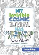 My Invisible Cosmic Zebra Has Rheumatoid Arthritis - Now What?