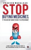 Stop Buying Medicines