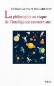 La Philosophie Au Risque de L'Intelligence Extraterrestre  [FRE]