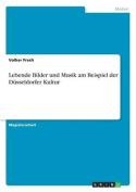 Lebende Bilder Und Musik Am Beispiel Der Dusseldorfer Kultur [GER]