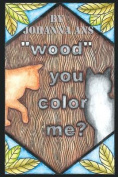 Wood You Color Me