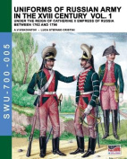 Uniforms of Russian Army in the XVIII Century Vol. 1