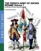 The French Army of Ancien Regime Vol. 1