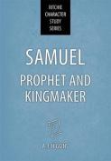 Samuel: Prophet and Kingmaker