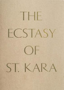 The Ecstasy of St. Kara