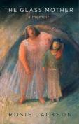 The Glass Mother: A Memoir