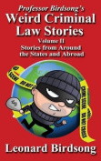 Professor Birdsong's Weird Criminal Law Stories - Volume II - Stories from Around the States and Abroad