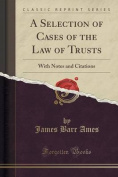 A Selection of Cases of the Law of Trusts