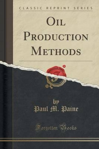Oil-Production-Methods-Classic-Reprint-by-Paul-M-Paine