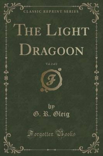 The-Light-Dragoon-Vol-2-of-2-Classic-Reprint-by-G-R-Gleig