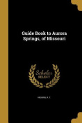 Guide Book to Aurora Springs, of Missouri
