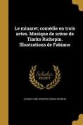 Le Minaret; Comedie En Trois Actes. Musique de Scene de Tiarko Richepin. Illustrations de Fabiano [FRE]