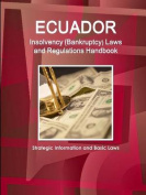 Ecuador Insolvency (Bankruptcy) Laws and Regulations Handbook - Strategic Information and Basic Laws