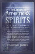A Relation of Apparitions of Spirits in the County of Monmouth and the Principality of Wales - With Other Notable Relations from England; Together with Observations about Them, and Instructions from Them - Designed to Confute and to Prevent the Infidelity