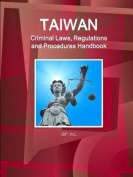 Taiwan Criminal Laws, Regulations and Procedures Handbook - Strategic Information and Basic Laws