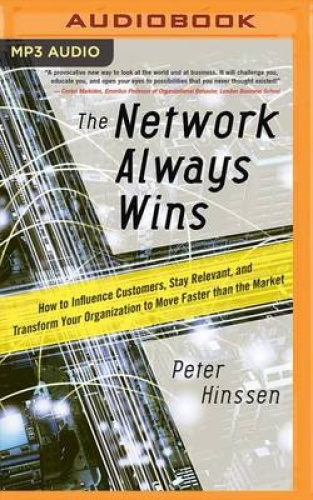 The Network Always Wins: How to Influence Customers, Stay Relevant, and Transfor