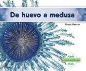 de Huevo a Medusa (Becoming a Jellyfish) (Animales Que Cambian  [Spanish]