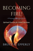Becoming Fire!