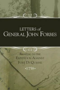 Letters of General John Forbes Relating to the Expedition Against Fort Duquesne