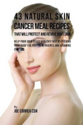 43 Natural Skin Cancer Meal Recipes That Will Protect and Revive Your Skin