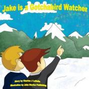 Jake Is a Gotchabird Watcher