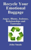 Recycle Your Emotional Baggage