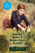Botany, Ballet & Dinner from Scratch  : A Memoir with Recipes