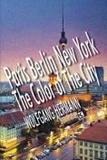 Paris Berlin New York - The Color of the City