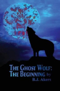The Ghost Wolf: The Beginning