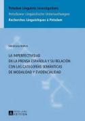 La Imperfectividad En La Prensa Espanola y Su Relacion Con Las Categorias Semanticas de Modalidad y Evidencialidad  [Spanish]
