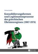 Konsolidierungsformen Und Legitimationsprozesse Des Griechischen Obristenregimes  [GER]