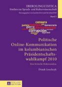 Politische Online-Kommunikation Im Kolumbianischen Praesidentschaftswahlkampf 2010 [GER]