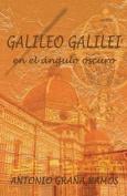 Galileo Galilei En El Angulo Oscuro [Spanish]